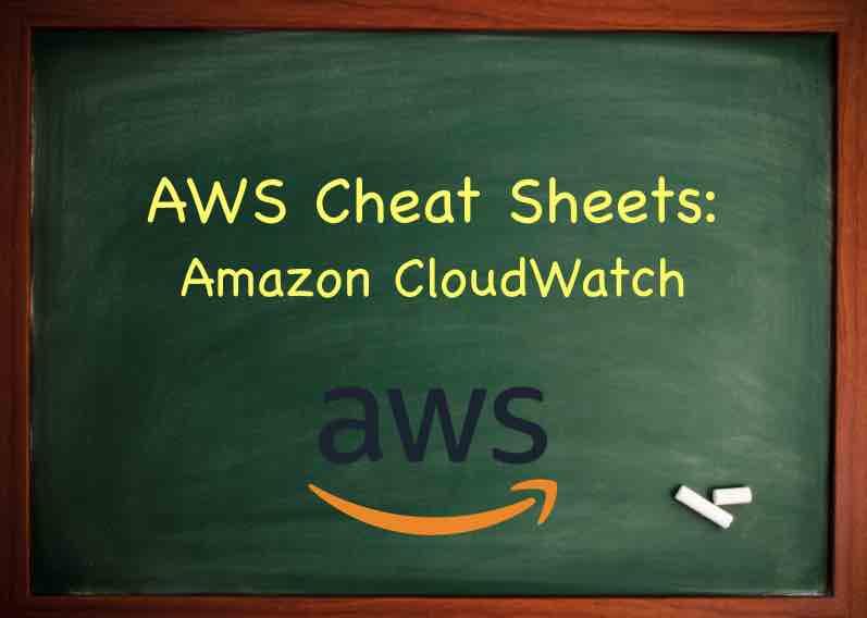 AWS Cheat Sheet - Amazon CloudWatch - Tutorials Dojo