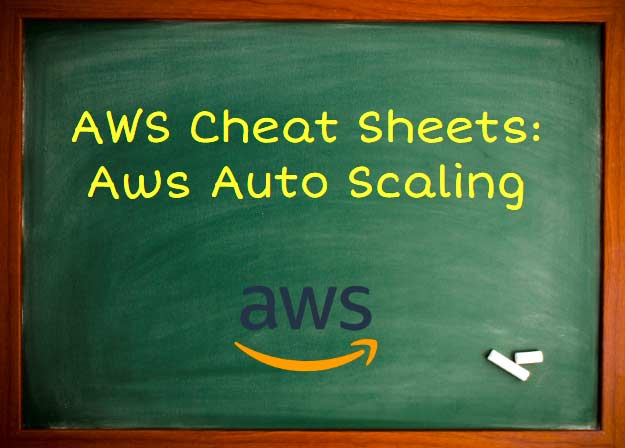 AWS Cheat Sheet - AWS Auto Scaling - Tutorials Dojo