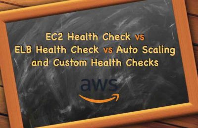 EC2 Health Check vs ELB Health Check vs Auto Scaling and Custom Health Check