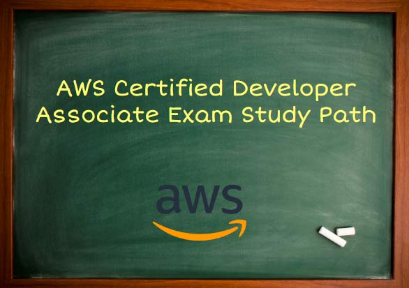 AWS Certified Developer Associate Exam Study Path