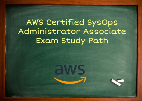 AWS Certified SysOps Administrator Associate Exam Study Path